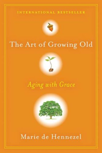 The Art of Growing Old: Aging with Grace PDF