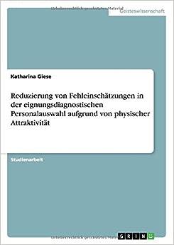 Reduzierung von Fehleinschätzungen in der eignungsdiagnostischen Personalauswahl aufgrund von physischer Attraktivität