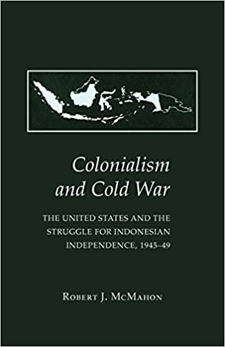 Book Colonialism and Cold War: The United States and the Struggle for Indonesian Independence, 1945 49