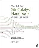 The Adobe SiteCatalyst Handbook: An Insider's Guide