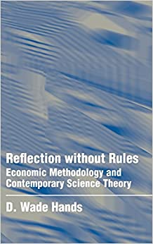 Reflection without Rules: Economic Methodology and Contemporary Science Theory