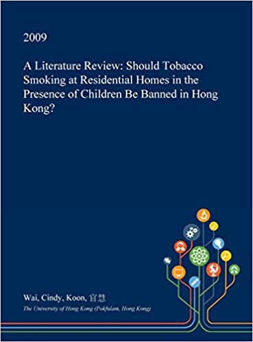 Buy A Literature Review Should Tobacco Smoking At Residential Homes  A Literature Review Should Tobacco Smoking At Residential Homes In The  Presence Of Children Be Banned In Hong Kong Hardcover  Import  Jan