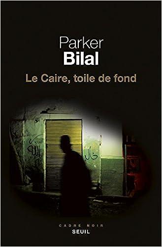 Le Caire, toile de fond - Parker Bilal