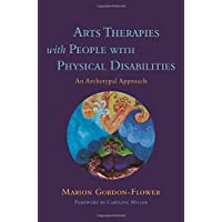 Arts Therapies with People with Physical Disabilities: An Archetypal Approach