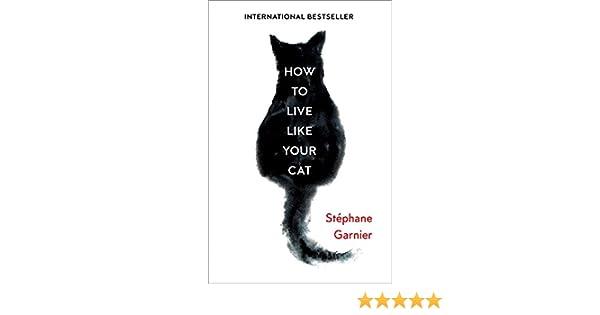 How To Live Like Your Cat Stãƒâphane Garnier 9780008276775