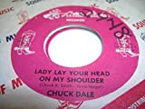 CHUCK DALE 45 RPM Lady Lay Your Head On My Shoulder / Never Let Me Go