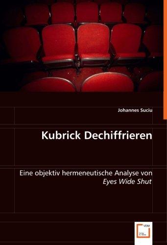 """Download Kubrick Dechiffrieren: Eine objektiv hermeneutische Analyse von """"Eyes Wide Shut"""" (German Edition) pdf"""