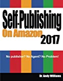 Self-Publishing on Amazon 2017: No publisher? No Agent?  No Problem!