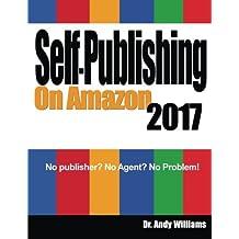 Self-Publishing on Amazon 2017: No publisher? No Agent?  No Problem!