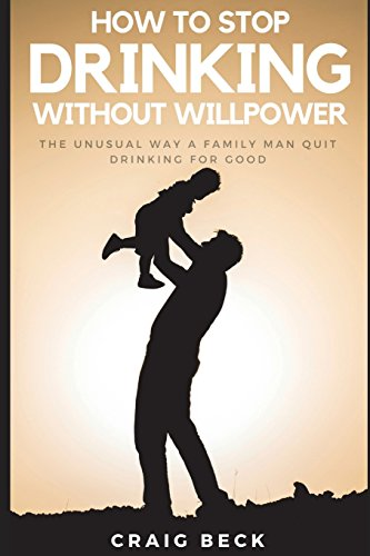 How To Stop Drinking Without Willpower: The Unusual Way A Family Man Quit Drinking For Good