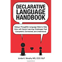 Declarative Language Handbook: Using a Thoughtful Language Style to Help Kids with Social Learning Challenges Feel…