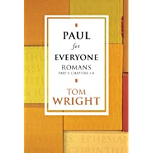 Paul for Everyone: Romans Part 1 Chapters 1 - 8 (New Testament for Everyone)