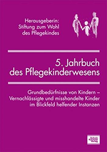 5. Jahrbuch des Pflegekinderwesens: Grundbedürfnisse von Kindern - Vernachlässigte und misshandelte Kinder im Blickfeld helfender Instanzen