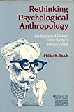 Rethinking Psychological Anthropology : Continuity and Change in the Study of Human Action, Bock, Philip K., 0716719320