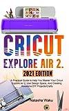 CRICUT EXPLORE AIR 2 2021 EDITION: A Practical