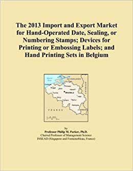 The 2013 Import and Export Market for Hand-Operated Date, Sealing, or Numbering Stamps; Devices for Printing or Embossing Labels; and Hand Printing Sets in Belgium