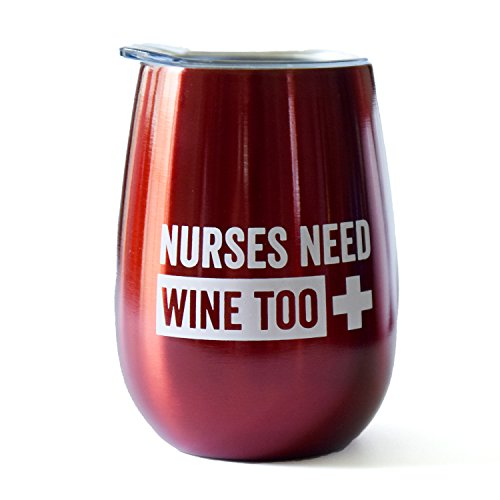 Funny Nurse Gift - 10 oz Red Stainless Steel Stemless Wine Glass with Lid -Nurses Need Wine Too