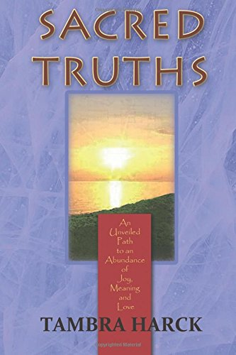 Read Online Sacred Truths: An Unveiled Path to an Abundance of Joy, Meaning and Love ebook