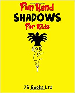 Fun Hand Shadows For Kids: 30 + Hand Shadow Puppets With Easy To Follow Illustrations Mobi Download Book