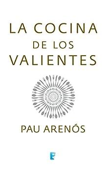 la cocina de los valientes spanish edition pau aren s