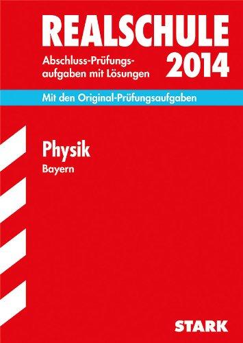 Abschluss-Prüfungsaufgaben Realschule Bayern. Mit Lösungen / Physik 2014: Mit den Original-Prüfungsaufgaben