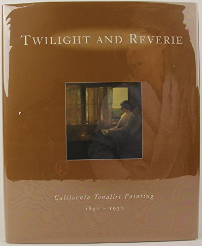 Twilight and Reverie: California Tonalist Painting, 1890-1930 (Tonalist Painting)