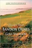 Planning the Ultimate Bandon Dunes Golf Vacation (A Golf Vacation Insider Book)
