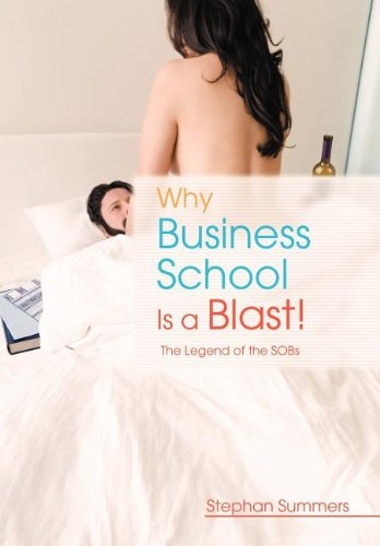Why Business School Is a Blast: The Legend of the S.O.B.S ebook