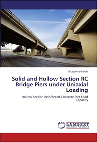 Book Solid and Hollow Section RC Bridge Piers under Uniaxial Loading: Hollow Section Reinforced Concrete Pier Load Capacity