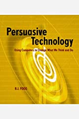 Persuasive Technology: Using Computers to Change What We Think and Do (Interactive Technologies) Paperback