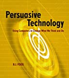Persuasive Technology: Using Computers to Change