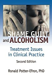 Shame, Guilt, and Alcoholism: Treatment Issues in Clinical Practice, Second Edition (Haworth Addictions Treatment)