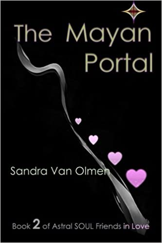The Mayan Portal: Trilogy, Astral Soul Friends in Love (Volume 2