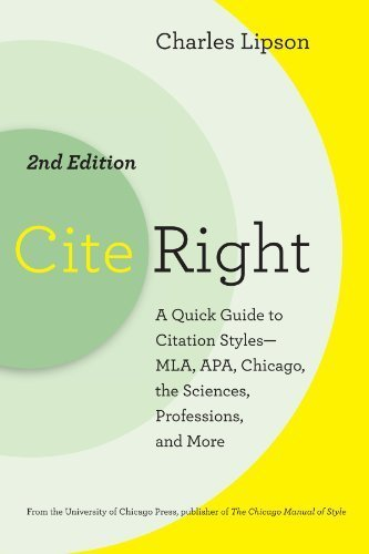 Cite Right, Second Edition: A Quick Guide to Citation Styles--MLA, APA, Chicago, the Sciences, Professions, and More (Chicago Guides to Writing, Editing, and Publishing) by Charles Lipson (2011-05-15)
