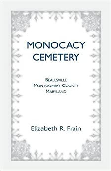 Book Monocacy Cemetery Beallsville Montgomery county Maryland by Elizabeth Frain (2012-07-26)