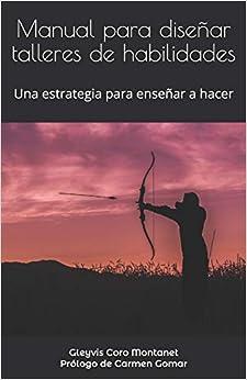 Book's Cover of Manual para diseñar talleres de habilidades: Una estrategia para enseñar a hacer (Español) Tapa blanda – 16 abril 2020