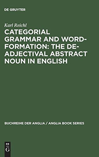 (Categorical Grammar and Word-Formation: The De-Adjectival Abstract Noun in English.)