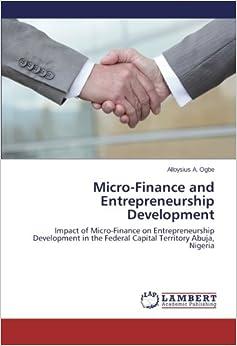 Micro-Finance and Entrepreneurship Development: Impact of Micro-Finance on Entrepreneurship Development in the Federal Capital Territory Abuja, Nigeria