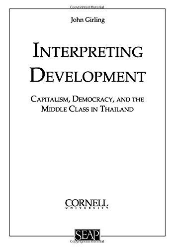 Interpreting Development Capitalism Democracy & the Middle Class: Capitalism, Democracy, and the Middle Class in Thailand (Studies on Southeast Asia, No. 21) (The Emerging Middle Class In Developing Countries)