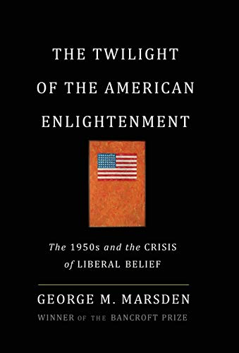 The Twilight of the American Enlightenment: The 1950s and the Crisis of Liberal Belief ()