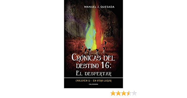 Crónicas Del Destino 16 El Despertar Volumen I En Otro Lugar Spanish Edition Ebook Quesada Manuel J Kindle Store