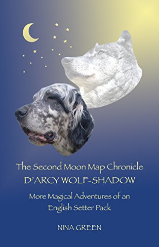The Second Moon Map Chronicle: D'Arcy Wolf-shadow: More Magical Adventures of an English Setter Pack (The Moon Map Chronicles Book - Lake Map Woodlands