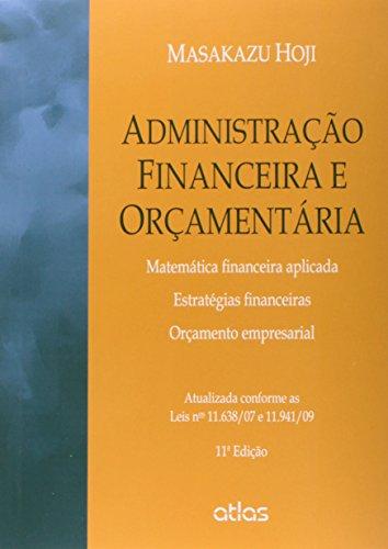 Administração Financeira e Orçamentária. Matemática Financeira Aplicada, Estratégias Financeiras, Orçamento Empresarial
