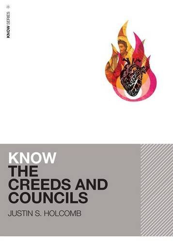 Know the Creeds and Councils (KNOW Series) by Justin S. Holcomb (2014-04-29)