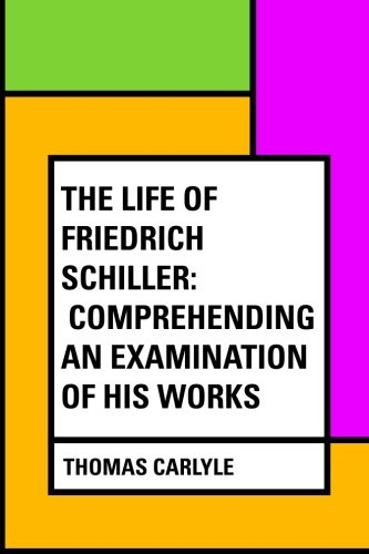 The Life of Friedrich Schiller: Comprehending an Examination of His Works pdf epub