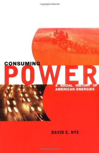 Consuming Power  A Social History Of American Energies