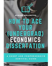 How to Ace Your (Undergrad) Economics Dissertation: A Short and Comprehensive Survival Guide