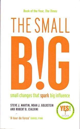 Hatchette India The Small Big: Small Changes That Spark Big Influence [Paperback] [Jan 01, 2015] Martin, Steve & Goldstein, Noah & Cialdini, Robert