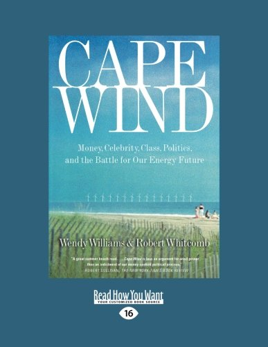 Cape Wind: Money, Celebrity, Class, Politics, and the Battle for Our Energy Future