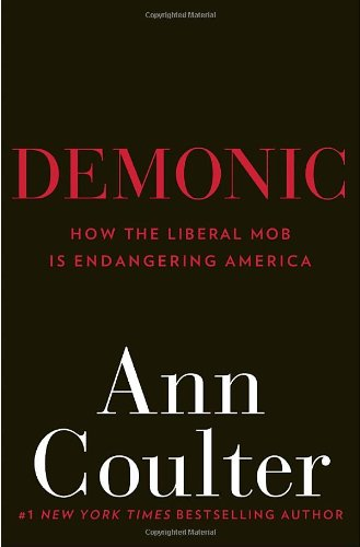 Book cover from Demonic: How the Liberal Mob Is Endangering America by Ann Coulter